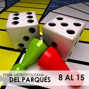 8 al 15 de Octubre | Feria Metropolitana de Parqués