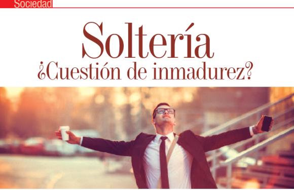 SOCIEDAD | Soltería ¿Cuestión de Inmadurez?