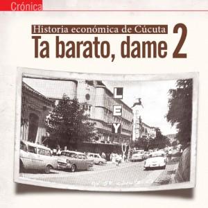 CRÓNICA | Historia Económica de Cúcuta, Ta Barato, dame 2