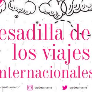 CONSEJOS | LA PESADILLA DE LOS VIAJES INTERNACIONALES