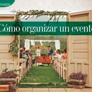 BUENOS CONSEJO | ¿COMO ORGANIZAR UN EVENTO?