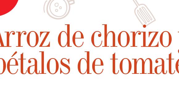 GATRONOMÍA | ARROZ DE CHORIZO Y PÉTALOS DE TOMATE