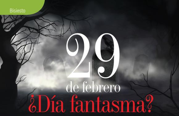 BISIESTO   29 DE FEBRERO ¿DÍA FANTASMA?