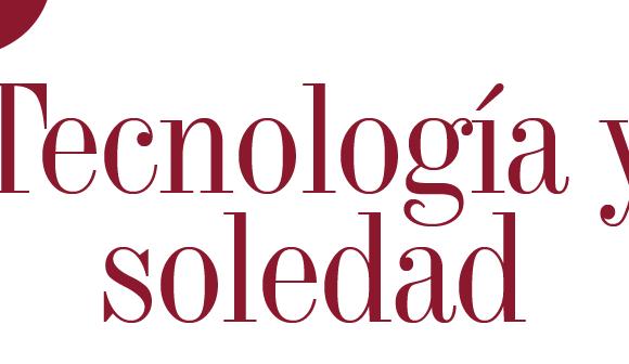 ACTUALIDAD | TECNOLOGÍA Y SOLEDAD