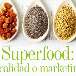 MARKETING | SUPERFOOD: REALIDAD O MARKETING