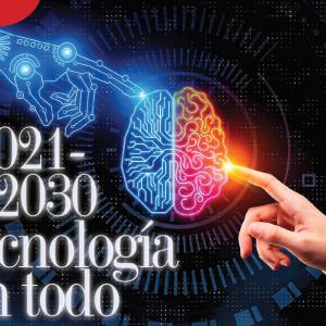 TECNOLOGÍA | 2021-2030 TECNOLOGÍA EN TODO