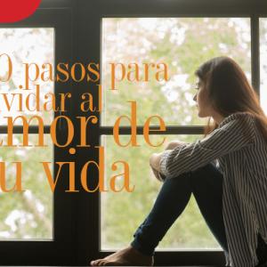 AMORES |10 PASOS PARA OLVIDAR AL AMOR DE TU VIDA