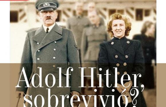 TESTIMONIO | ADOLF HITLER, SOBREVIVIÓ?